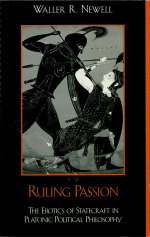 Ruling Passion : The Erotics of Statecraft in Platonic Political Philosophy - Waller Newell