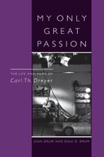 My Only Great Passion : The Life and Films of Carl Th. Dreyer - Jean Drum