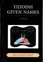 Yiddish Given Names : A Lexicon - Rella Israly Cohn