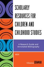 Scholarly Resources for Children and Childhood Studies : A Research Guide and Annotated Bibliography