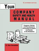 Your Company Safety and Health Manual : Programs, Policies, & Procedures for Preventing Accidents & Injuries in the Workplace - Dan O. Nwaelele
