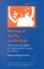Working on the Play and the Role : The Stanislavsky Method for Analyzing the Characters in a Drama - Irina Levin