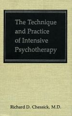 The Technique and Practice of Intensive Psychotherapy (Technique Practice Intensive Psyc C) - Richard Chessick