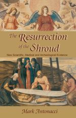Resurrection of the Shroud : New Scientific, Medical, and Archeological Evidence - Mark Antonacci