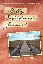 Molly Eiderdown's Journal : Memoirs at the Serenity Nursing Home - Elaine B. Berrier