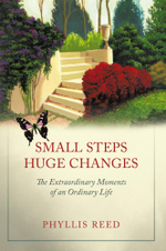 Small Steps, Huge Changes : The Extraordinary Moments of an Ordinary Life - Phyllis Reed