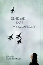Send Me Safe My Somebody - Geri Bennett