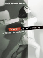 Dancing, Out of Germany : a bicultural reflection - Leanore Friedland Ickstadt