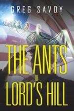 The Ants of Lord's Hill : The Tales of Lord's Hill: Book One - Greg Savoy