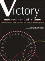 Victory One Moment at a Time : Unlocking the Power of the Master Mind - Cheri L. Ruskus