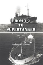 From T-2 to Supertanker : Development of the Oil Tanker, 1940 - 2000, Revised - Andrew G. Spyrou