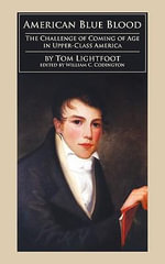 American Blue Blood : The Challenge of Coming of Age in Upper-class America - Tom Lightfoot