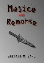 Malice and Remorse - Zachary M. Gard