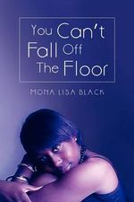You Can't Fall Off the Floor - Mona Lisa Black