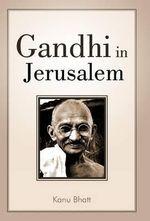 Gandhi in Jerusalem - Kanu Bhatt