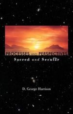 Processes and Perspectives : Sacred and Secular - D. George Harrison