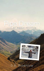 Pipe Dream : An Alaskan Adventure - D. B. Brownlow