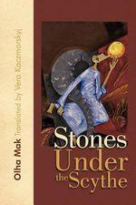 Stones Under the Scythe - Olha Mak