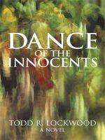 Dance of the Innocents : A Novel - Todd R. Lockwood