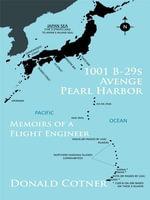 1001 B-29s Avenge Pearl Harbor : Memoirs of a Flight Engineer - Donald Cotner