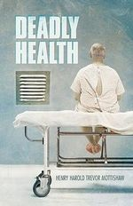 Deadly Health - Henry Harold Trevor Mottishaw