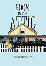 Room in the Attic - Vivian E. Moore