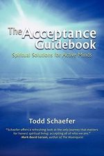 The Acceptance Guidebook : Spiritual Solutions for Active Minds - Todd Schaefer