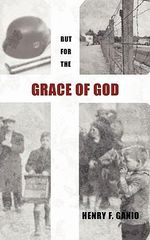 But for the Grace of God - Henry F. Ganio