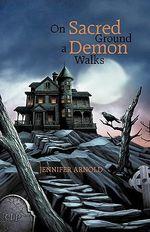 On Sacred Ground a Demon Walks - Jennifer Arnold