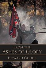 From the Ashes of Glory - Howard Goode