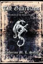 The Guardians and the Heirs of the Brown Dragon - Katherine M. L. Smith