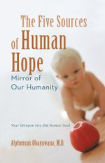 The Five Sources of Human Hope : Mirror of Our Humanity - Alphonsus Obayuwana MD