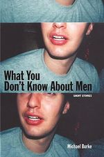 What You Don't Know About Men - Michael Burke