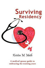 Surviving Residency : A Medical Spouse Guide to Embracing the Training Years - Kristen M. Math