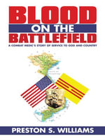 Blood on the Battlefield : A Combat Medic's Story of Service to God and Country - Preston S. Williams