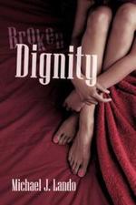 Broken Dignity - Michael J. Lando