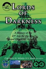 Lords of Darkness : A History of the 45th Avn Bn (Sp Ops) and Okarng Aviation - Col Billy R. Wood Us Army (Retired)