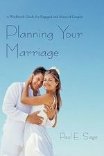 Planning Your Marriage : A Workbook Guide for Engaged and Married Couples - Paul E. Sago