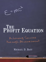The Profit Equation : Achieving Success through Measurement - Michael D. Batt
