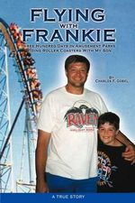 Flying with Frankie : Three Hundred Days in Amusement Parks Riding Roller Coasters with My Son - Charles F. Gobel