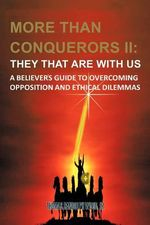 More Than Conquerors II - They That Are With Us : A Believer's Guide to Overcoming Opposition and Ethical Dilemmas - Thomas Randolph Wood Jr