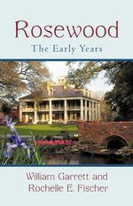 Rosewood : The Early Years - William Garrett