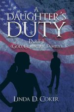 A Daughter's Duty Part 1 : (God, Country, Family) - Linda D. Coker