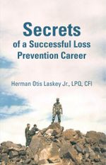 Secrets of a Successful Loss Prevention Career - Herman Otis Laskey Jr. LPQ CFI