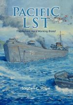 Pacific Lst 791 : A Gallant Ship and Her Hardworking Coast Guard Crew at the Invasion of Okinawa - Stephen C. Stripe