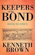 Keepers of the Bond III (Drei) - Kenneth Brown