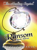 Ransom : The Healing Crystal Trilogy, Book Three - Michele Poague