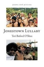 Jonestown Lullaby : Poems and Pictures - Teri Buford O'Shea