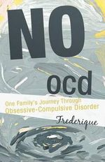 No Ocd : One Family's Journey Through Obsessive-Compulsive Disorder - Frederique