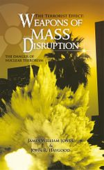 The Terrorist Effect : WEAPONS OF MASS DISRUPTION: THE DANGER OF NUCLEAR TERRORISM -  Jones